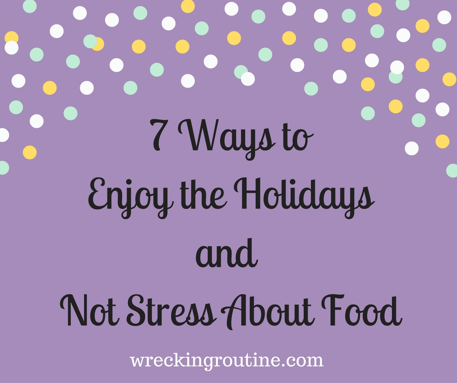 7-ways-to-enjoy-the-holidays-and-not-stress-about-food