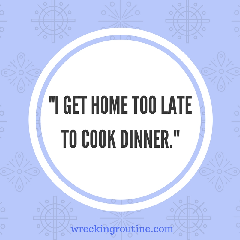 i-get-home-too-late-to-cook-dinner