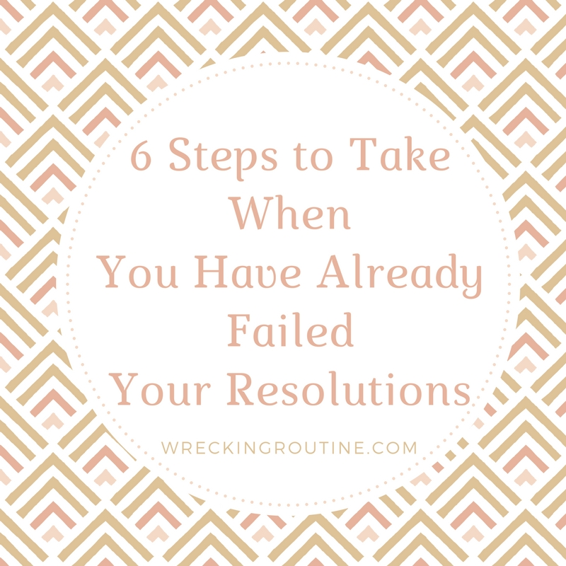 6 Steps to Take When You Have Already Failed Your Resolutions
