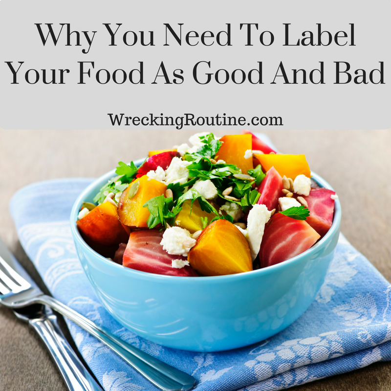 Why You Need To Label Your Food As Good And Bad